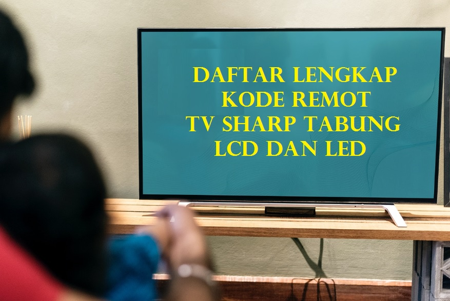Kode Remot TV Sharp Tabung, LCD dan LED
